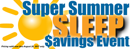 Super Summer Sleep $avings Event...Stop in and save!